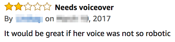 Customer Review: (2 of 5 stars) Needs voiceover - It would be great if her voice was not so robotic